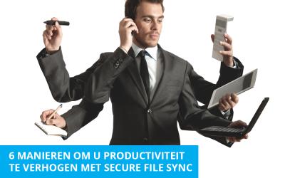 6 manieren om productiviteit te verhogen met Secure File Sync